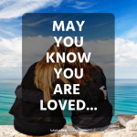 May You Know You Are Loved
